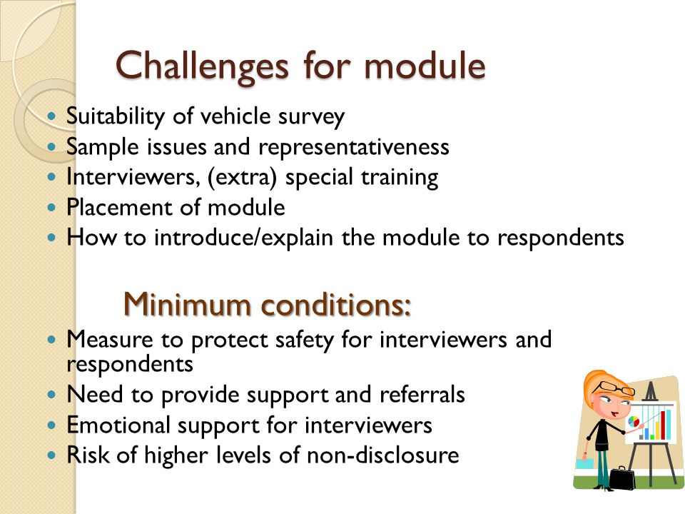 Suitability of vehicle survey Sample issues and representativeness Interviewers, (extra) special training Placement of module How to introduce/explain