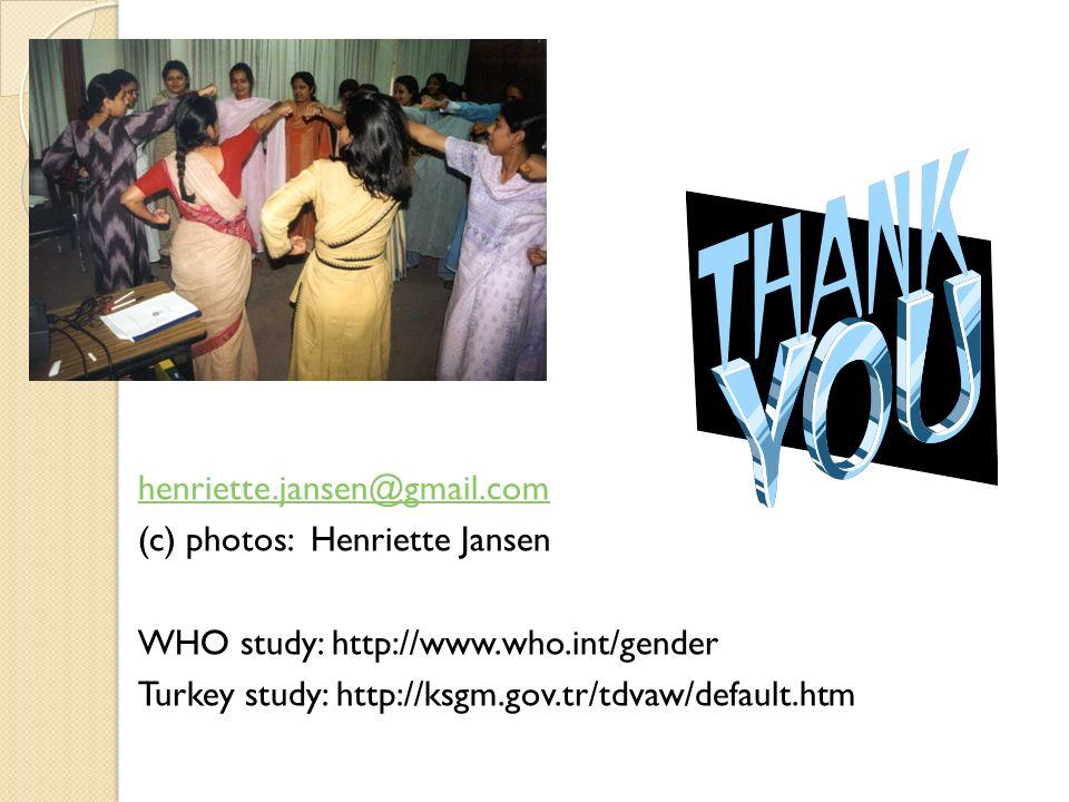 henriette.jansen@gmail.com (c) photos: Henriette Jansen WHO study: http://www.who.int/gender Turkey study: http://ksgm.gov.tr/tdvaw/default.htm