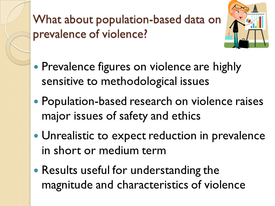 What about population-based data on prevalence of violence? Prevalence figures on violence are highly sensitive to methodological issues Population-ba