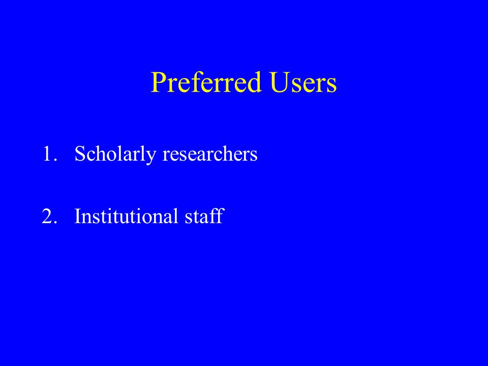 Preferred Users 1.Scholarly researchers 2.Institutional staff