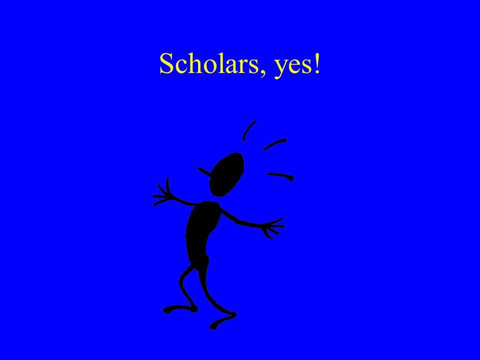 Scholars, yes!