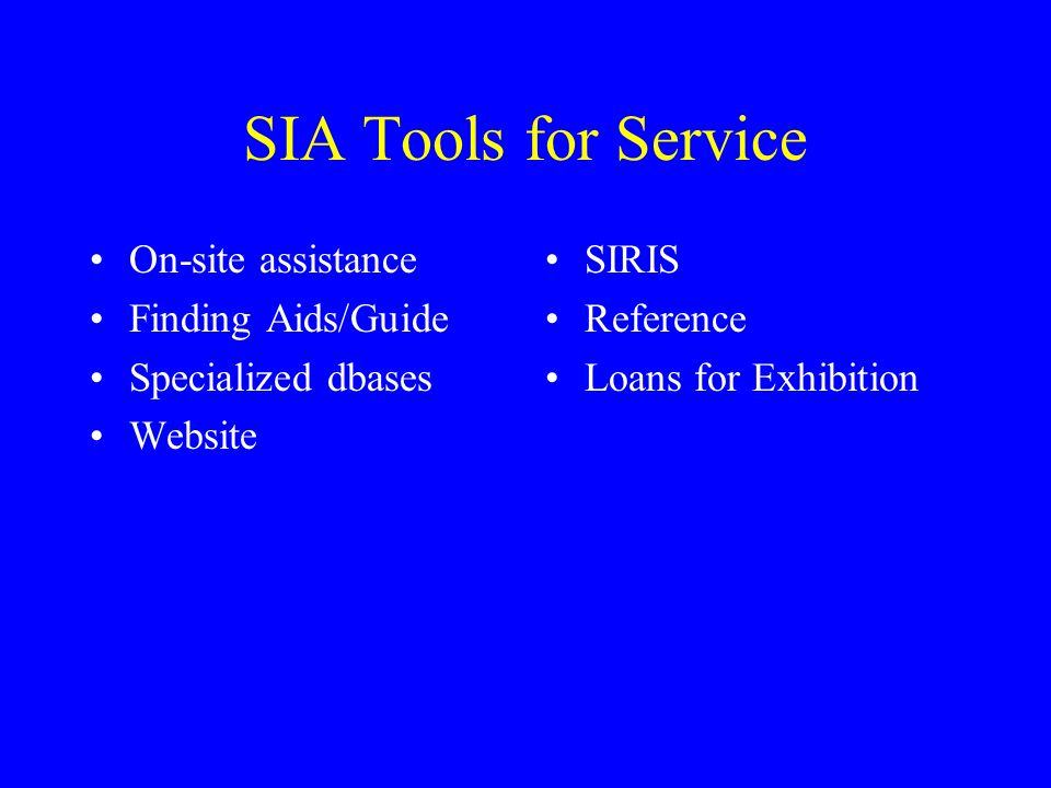 SIA Tools for Service On-site assistance Finding Aids/Guide Specialized dbases Website SIRIS Reference Loans for Exhibition