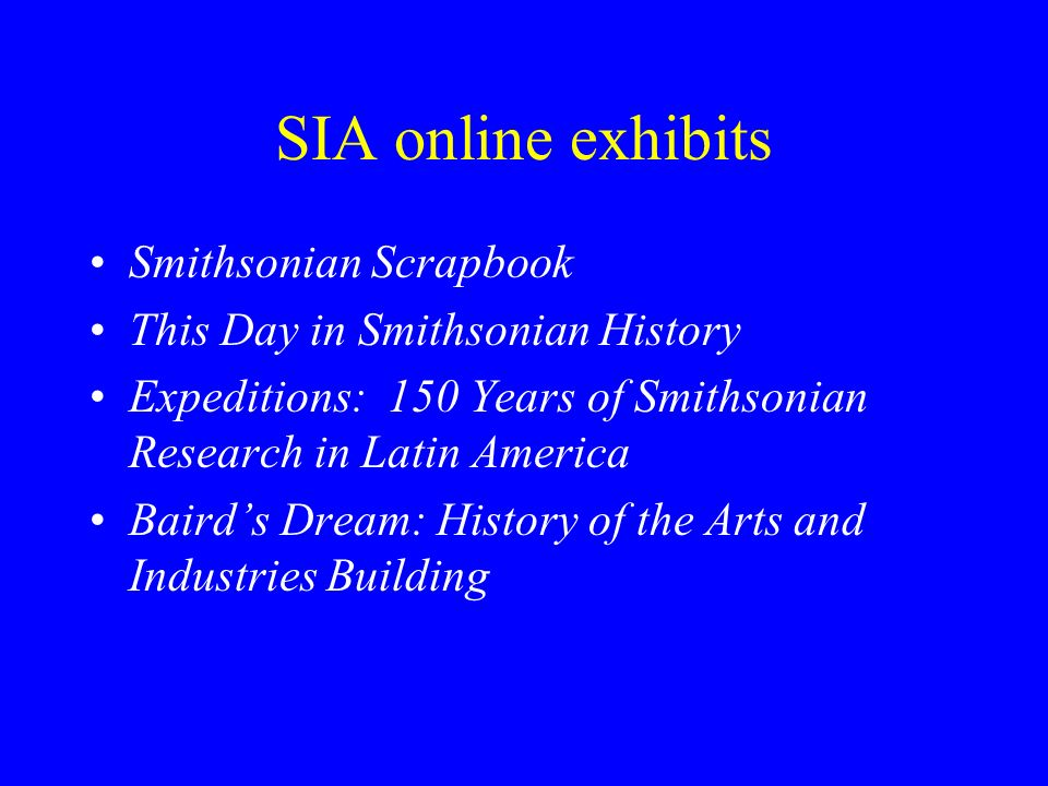 Smithsonian Scrapbook This Day in Smithsonian History Expeditions: 150 Years of Smithsonian Research in Latin America Bairds Dream: History of the Arts and Industries Building