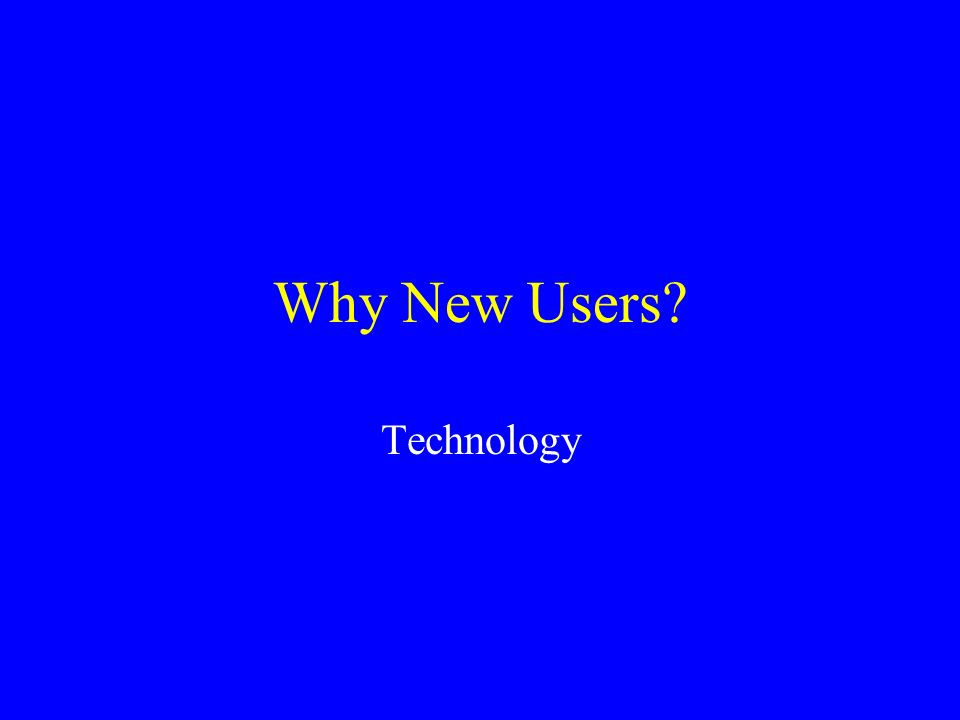 Why New Users Technology