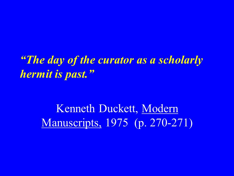 The day of the curator as a scholarly hermit is past.