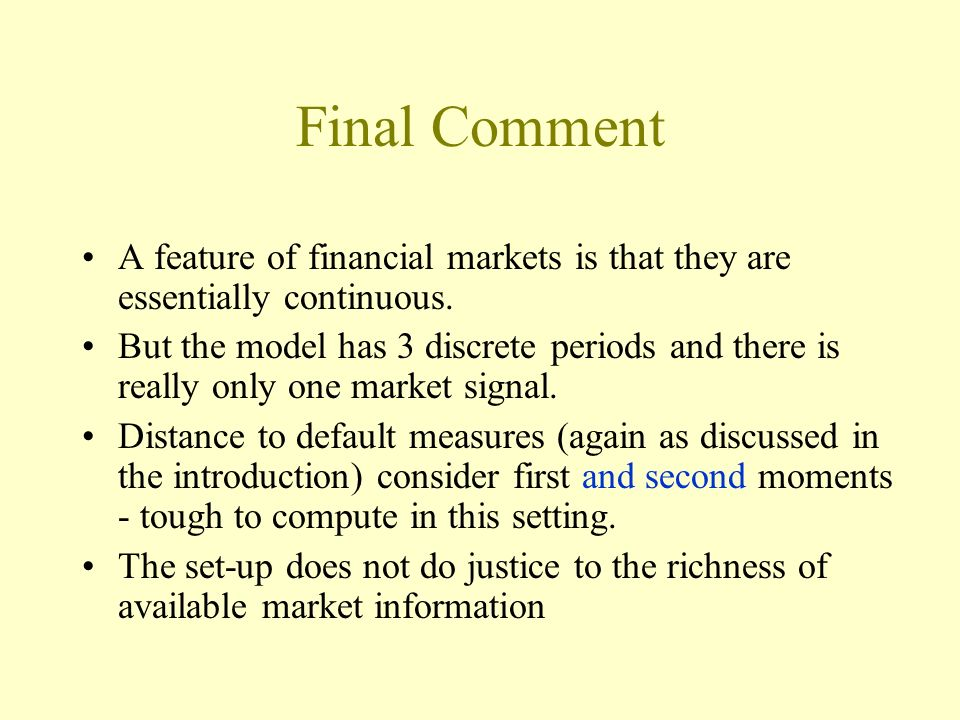 Final Comment A feature of financial markets is that they are essentially continuous. But the model has 3 discrete periods and there is really only on