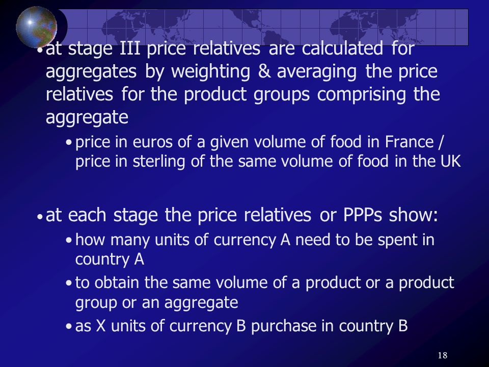 18 at stage III price relatives are calculated for aggregates by weighting & averaging the price relatives for the product groups comprising the aggre