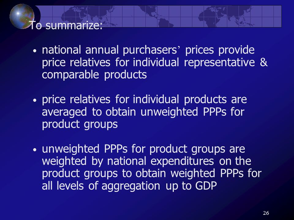 26 To summarize: national annual purchasers prices provide price relatives for individual representative & comparable products price relatives for ind