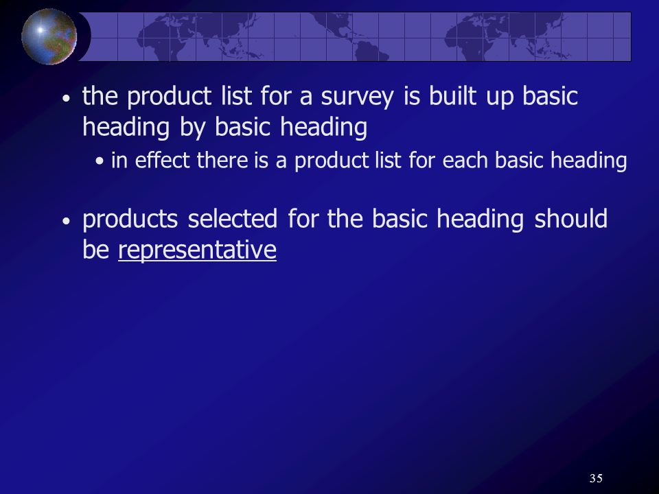 35 the product list for a survey is built up basic heading by basic heading in effect there is a product list for each basic heading products selected