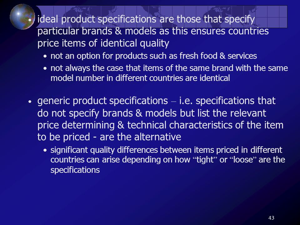 43 ideal product specifications are those that specify particular brands & models as this ensures countries price items of identical quality not an op
