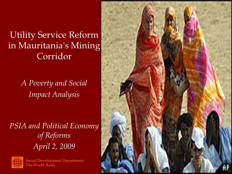 Social Development Department The World Bank Utility Service Reform in Mauritania s Mining Corridor A Poverty and Social Impact Analysis PSIA and Political Economy of Reforms April 2, 2009