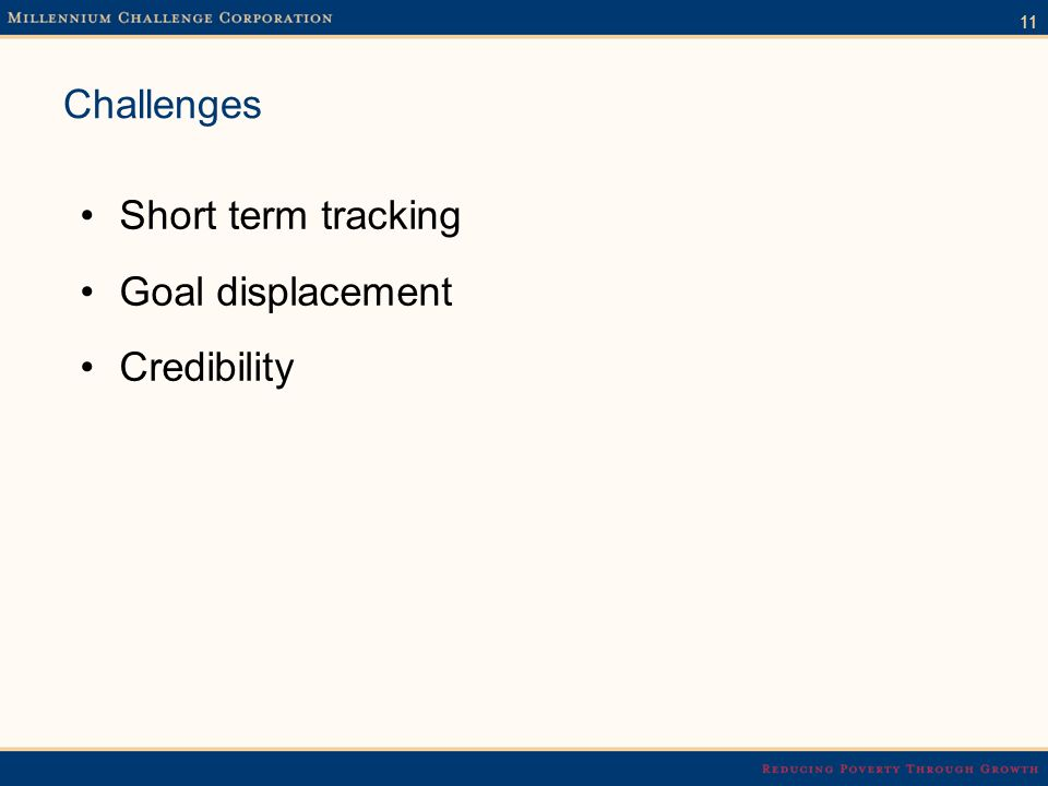 11 Challenges Short term tracking Goal displacement Credibility
