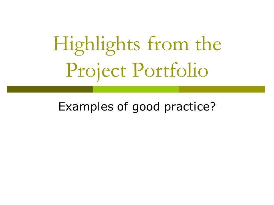 Highlights from the Project Portfolio Examples of good practice?