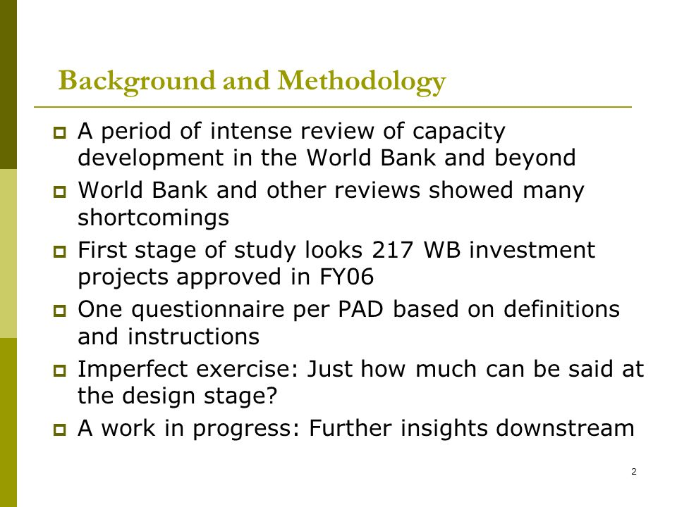 2 Background and Methodology A period of intense review of capacity development in the World Bank and beyond World Bank and other reviews showed many