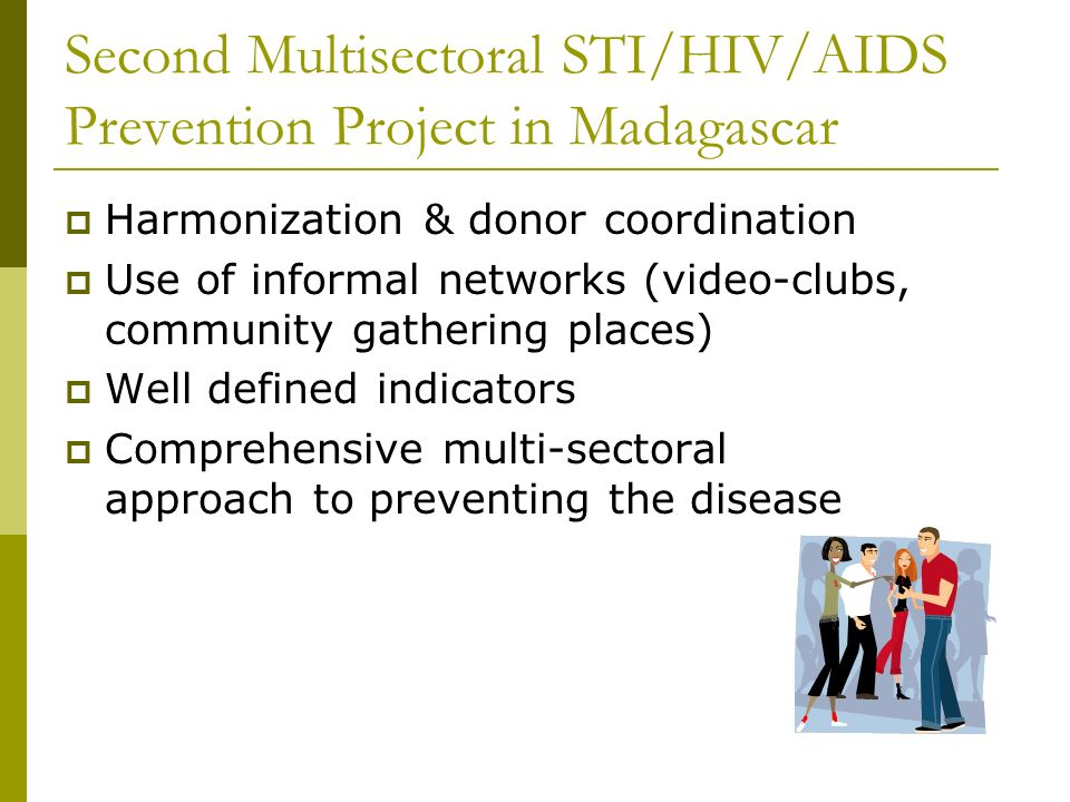 Second Multisectoral STI/HIV/AIDS Prevention Project in Madagascar Harmonization & donor coordination Use of informal networks (video-clubs, community