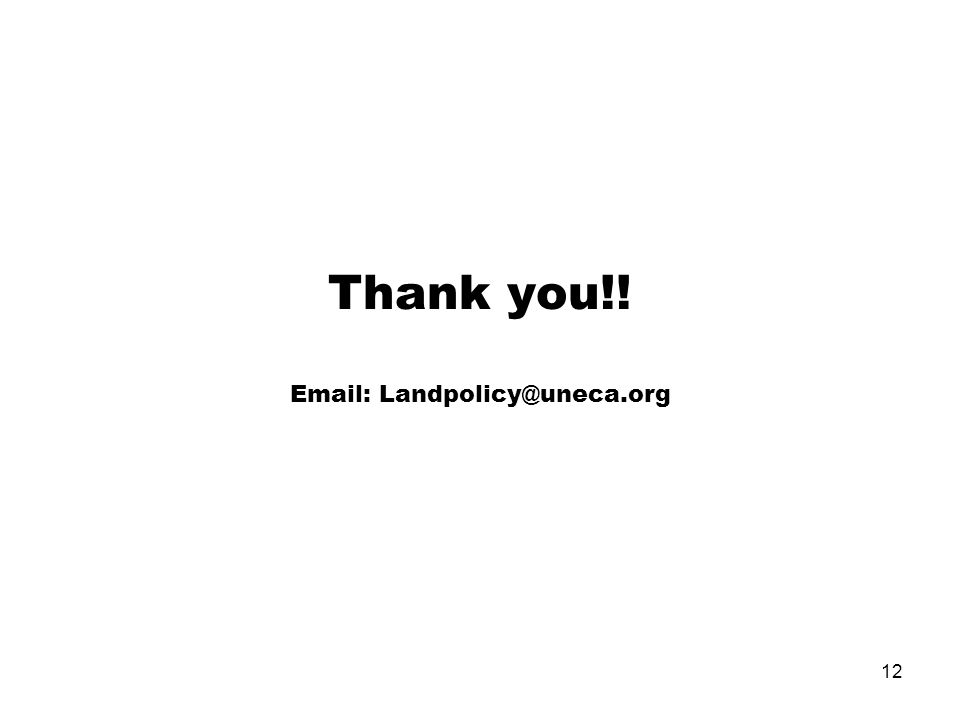 12 Thank you!! Email: Landpolicy@uneca.org