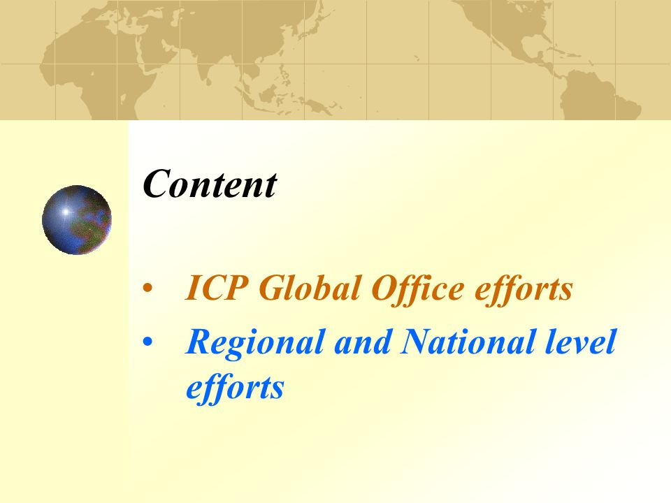Content ICP Global Office efforts Regional and National level efforts