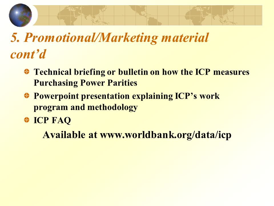 5. Promotional/Marketing material contd Technical briefing or bulletin on how the ICP measures Purchasing Power Parities Powerpoint presentation expla