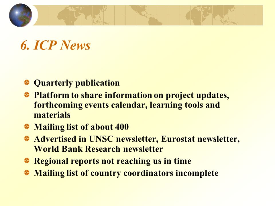 6. ICP News Quarterly publication Platform to share information on project updates, forthcoming events calendar, learning tools and materials Mailing