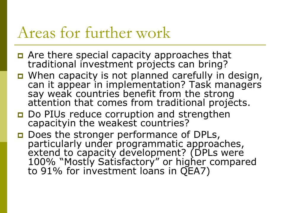 Areas for further work Are there special capacity approaches that traditional investment projects can bring.