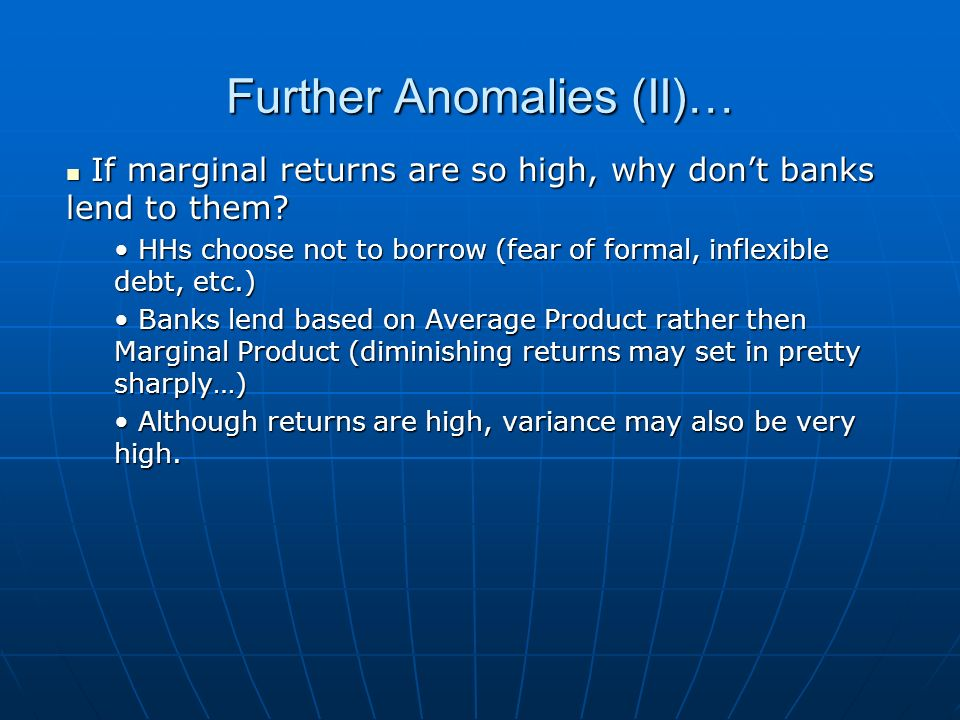 Further Anomalies (II)… If marginal returns are so high, why dont banks lend to them.