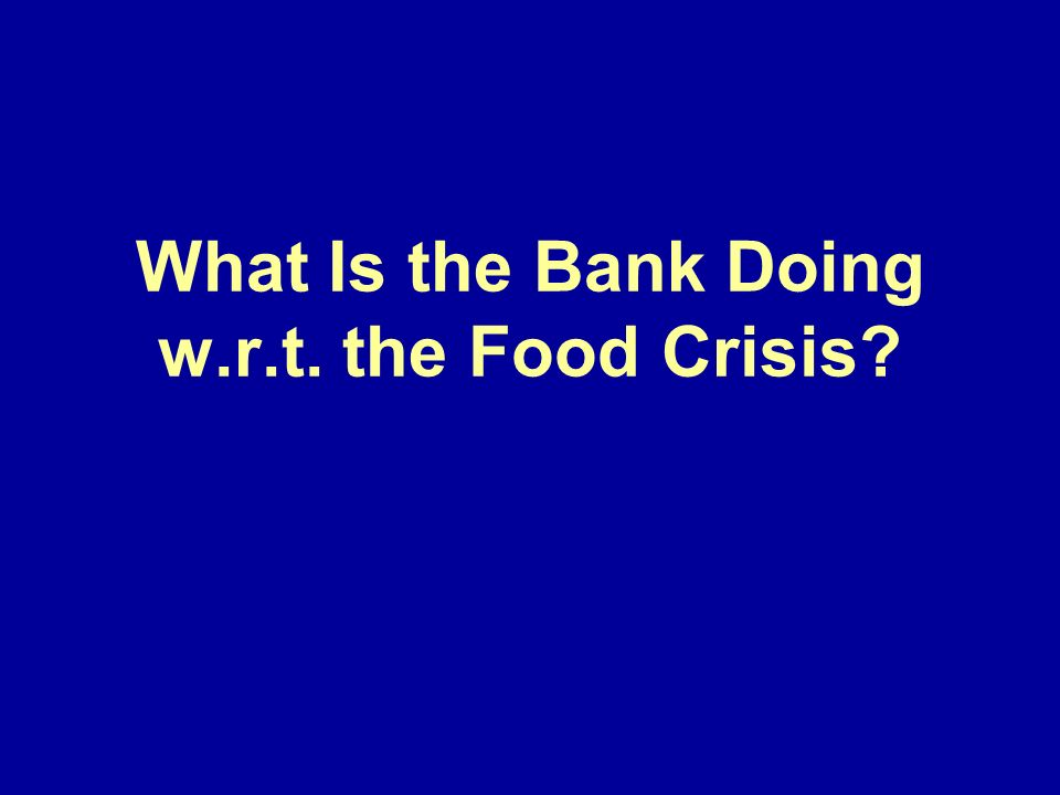 What Is the Bank Doing w.r.t. the Food Crisis?