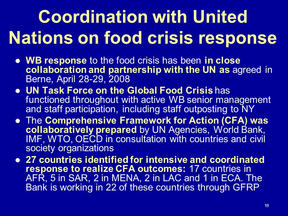 Coordination with United Nations on food crisis response WB response to the food crisis has been in close collaboration and partnership with the UN as
