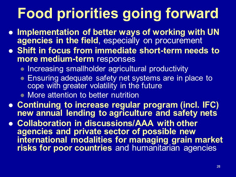 Food priorities going forward Implementation of better ways of working with UN agencies in the field, especially on procurement Shift in focus from im
