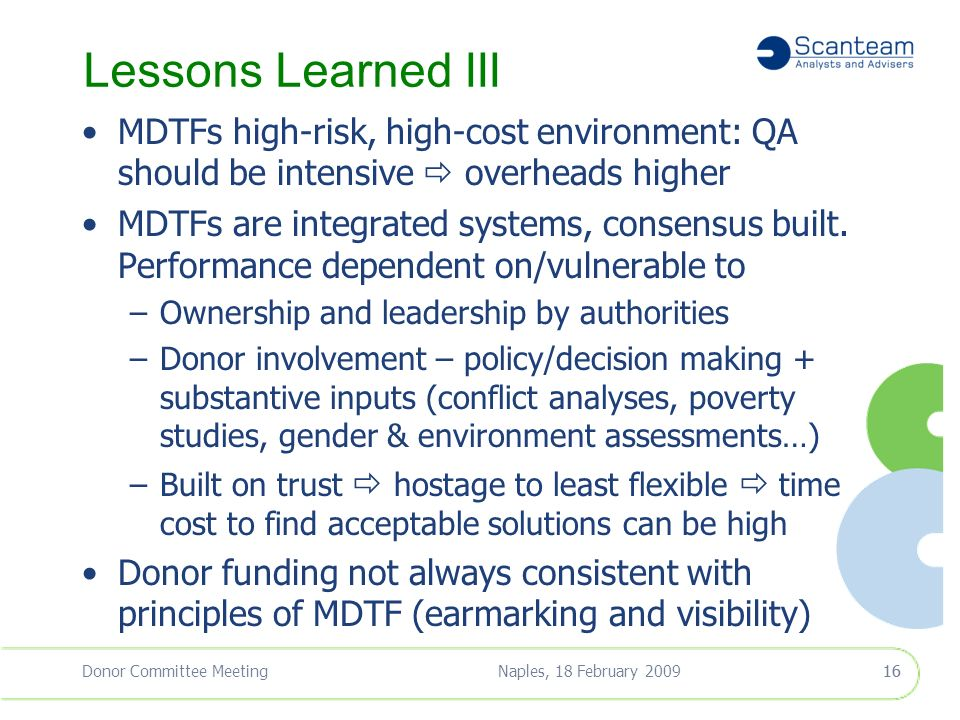 Naples, 18 February 2009Donor Committee Meeting15 Lessons Learned II Strong fiduciary management, transparency, accountability (vs.