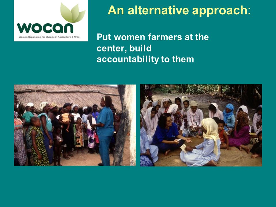 WOCAN Approach: to partner professional and rural women to achieve gender equality in agricultural and NRM organizations and increase investments in women farmers.