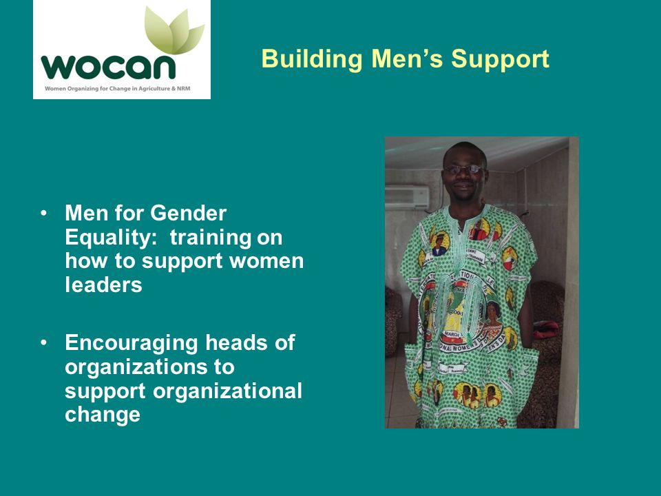Building Mens Support Men for Gender Equality: training on how to support women leaders Encouraging heads of organizations to support organizational change