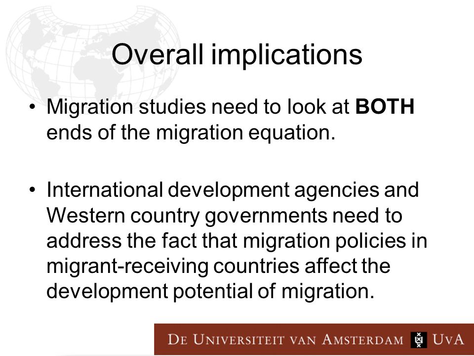 Overall implications Migration studies need to look at BOTH ends of the migration equation.