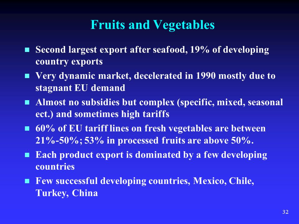 32 Fruits and Vegetables Second largest export after seafood, 19% of developing country exports Very dynamic market, decelerated in 1990 mostly due to