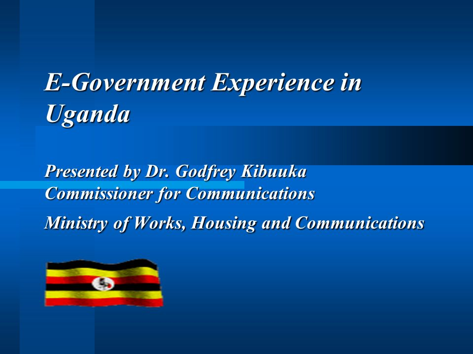 E-Government Experience in Uganda Presented by Dr.