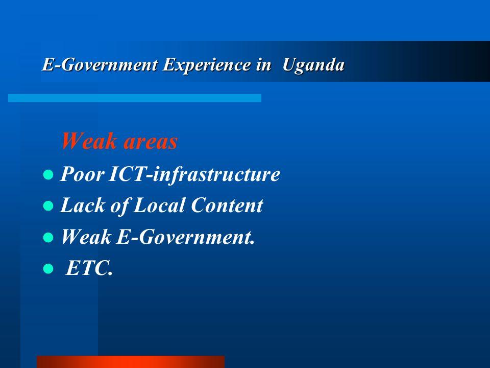 Weak areas Poor ICT-infrastructure Lack of Local Content Weak E-Government. ETC.