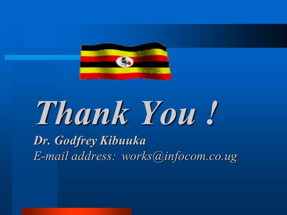 Thank You ! Dr. Godfrey Kibuuka E-mail address: works@infocom.co.ug