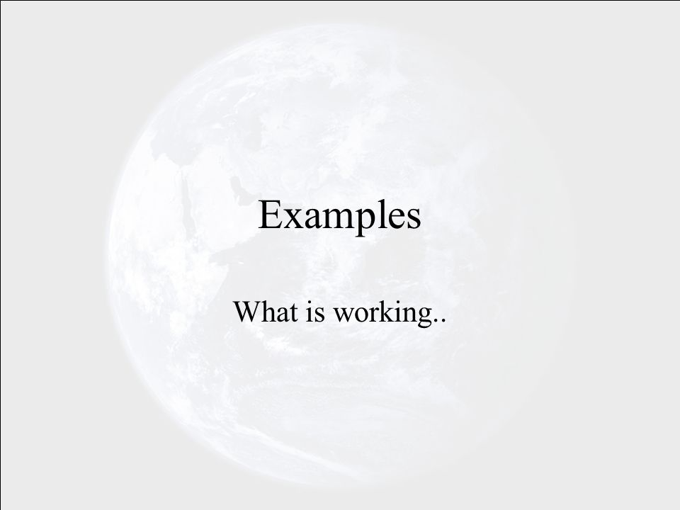 Examples What is working..