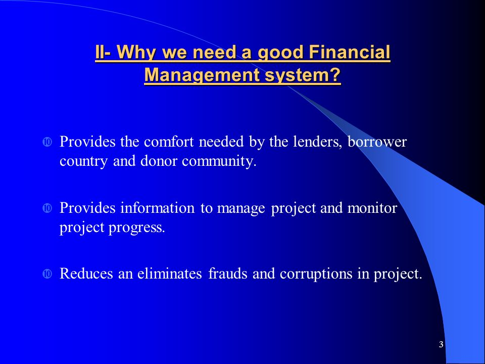 3 II- Why we need a good Financial Management system.