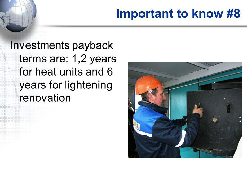 Important to know #8 Investments payback terms are: 1,2 years for heat units and 6 years for lightening renovation