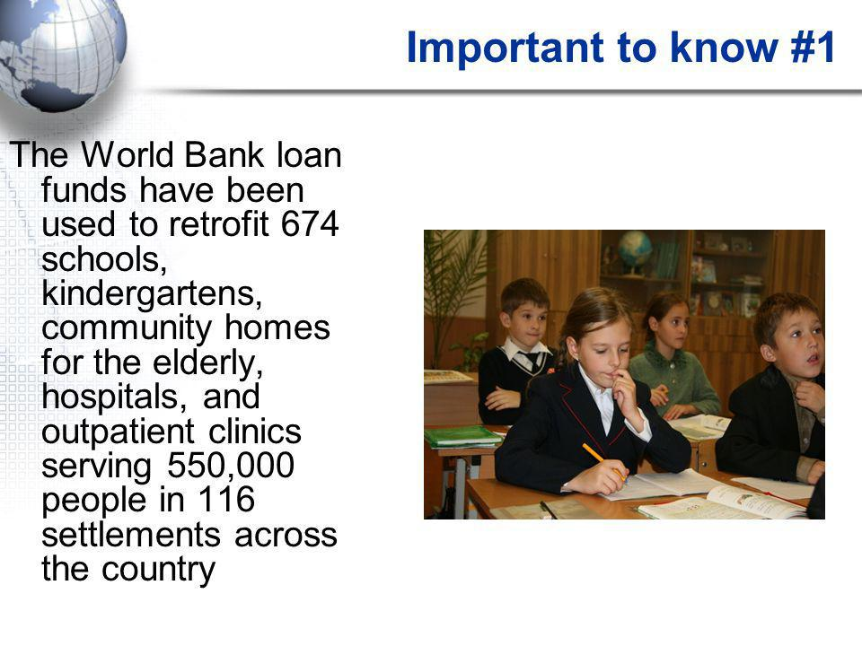 Important to know #1 The World Bank loan funds have been used to retrofit 674 schools, kindergartens, community homes for the elderly, hospitals, and outpatient clinics serving 550,000 people in 116 settlements across the country