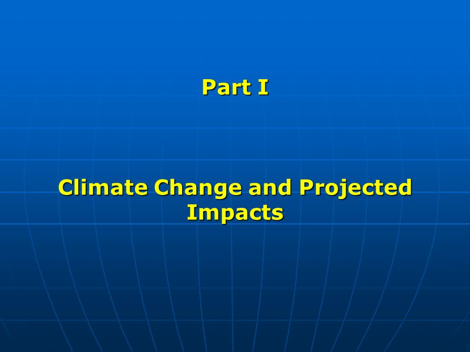 Part I Climate Change and Projected Impacts