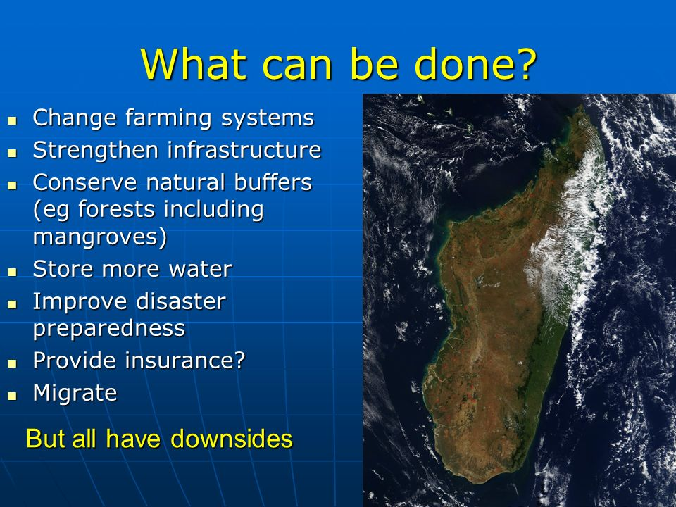 What can be done? Change farming systems Change farming systems Strengthen infrastructure Strengthen infrastructure Conserve natural buffers (eg fores