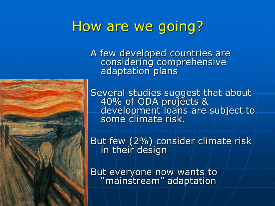 How are we going? A few developed countries are considering comprehensive adaptation plans Several studies suggest that about 40% of ODA projects & de