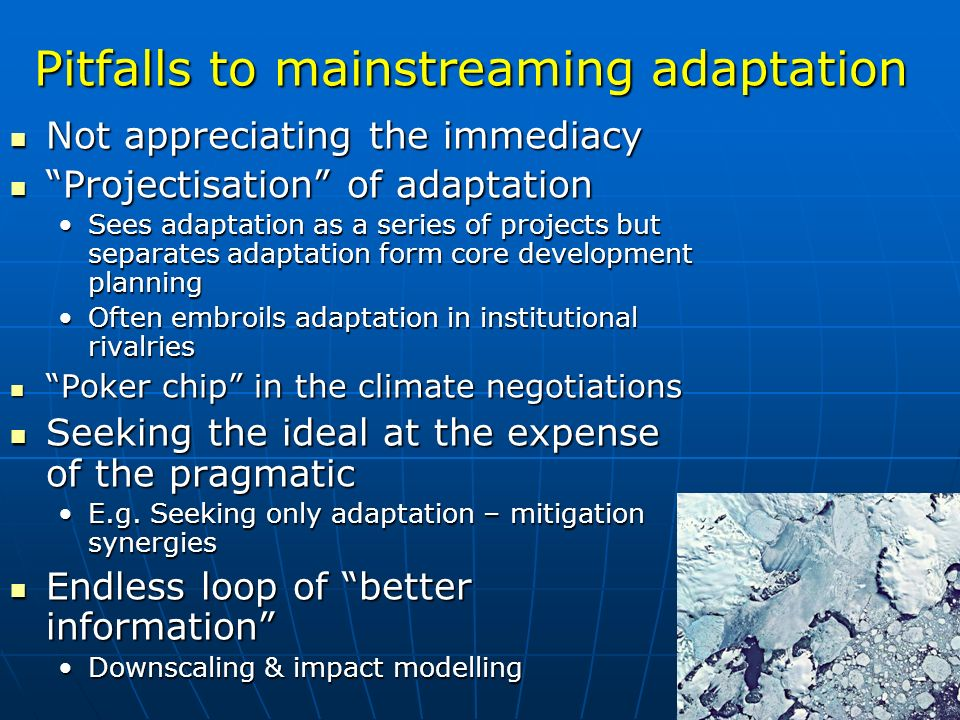 Pitfalls to mainstreaming adaptation Not appreciating the immediacy Not appreciating the immediacy Projectisation of adaptation Projectisation of adap