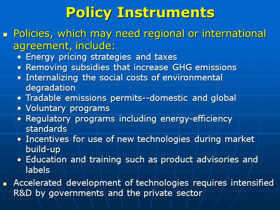 Policy Instruments Policies, which may need regional or international agreement, include: Policies, which may need regional or international agreement