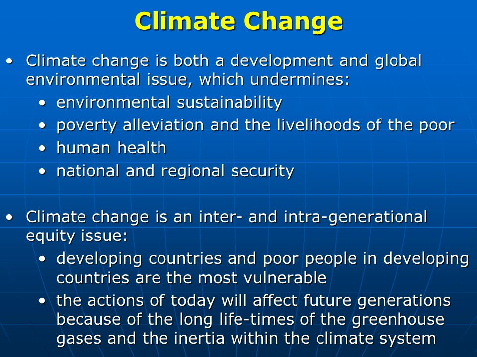 Climate Change Climate change is both a development and global environmental issue, which undermines:Climate change is both a development and global e