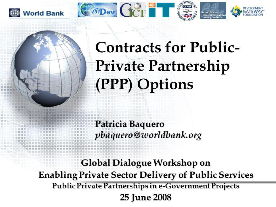 Contracts for Public- Private Partnership (PPP) Options Global Dialogue Workshop on Enabling Private Sector Delivery of Public Services Public Private