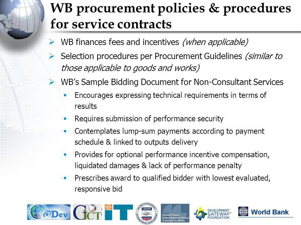 IEF, May 200514 WB procurement policies & procedures for service contracts WB finances fees and incentives (when applicable) Selection procedures per