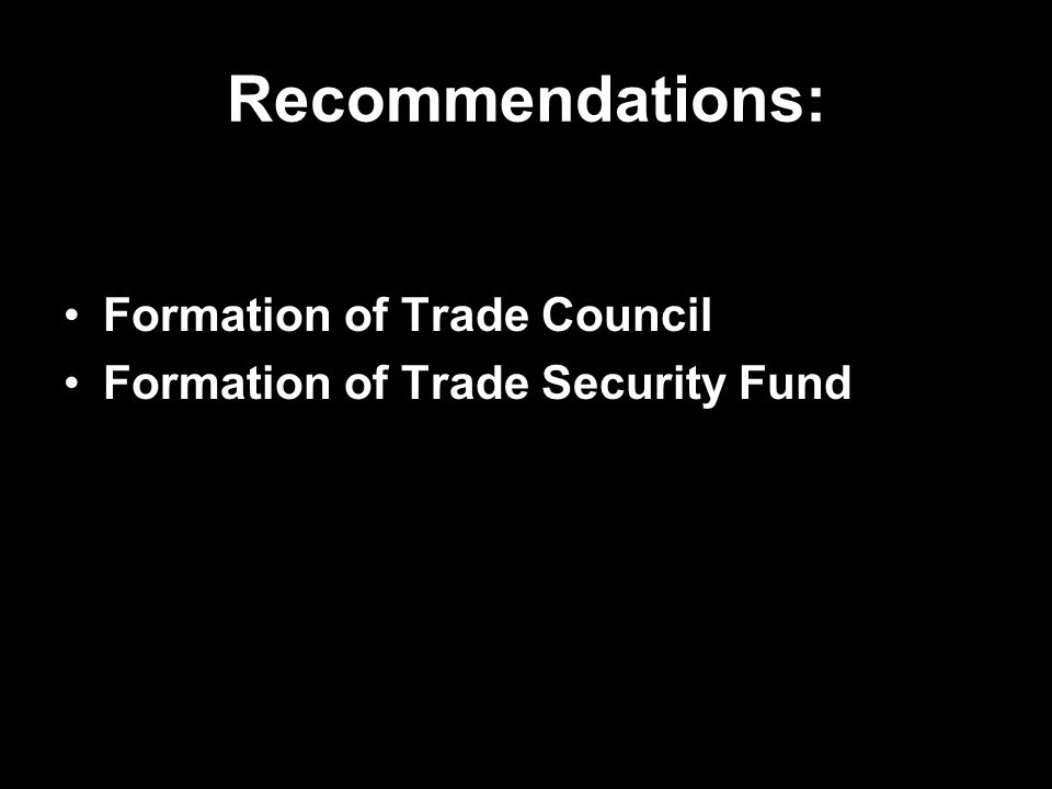 Recommendations: Formation of Trade Council Formation of Trade Security Fund