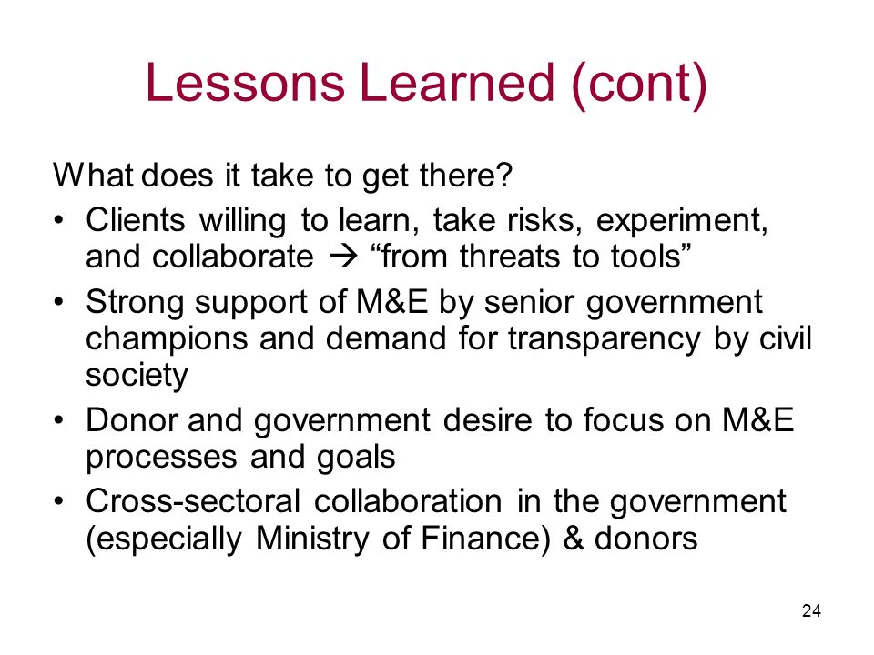 24 Lessons Learned (cont) What does it take to get there? Clients willing to learn, take risks, experiment, and collaborate from threats to tools Stro